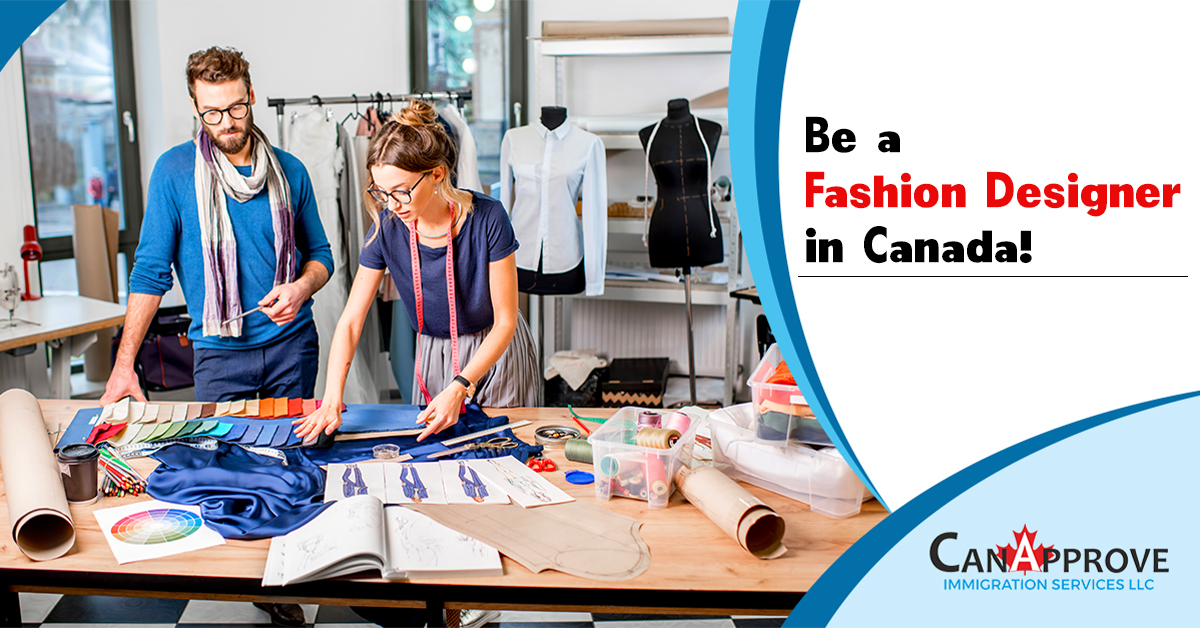 Be A Fashion Designing Specialist In Canada Immigration Consultant Canapprove